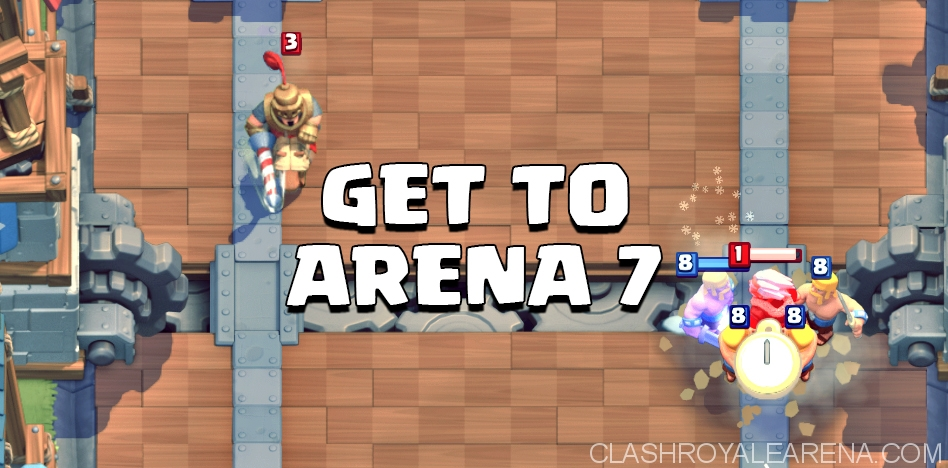 Get to Arena 7 in Clash Royale